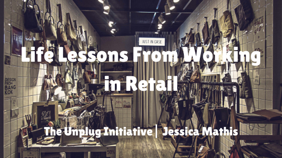 life lessons from working in retail the unplug initiative Jessica Mathis