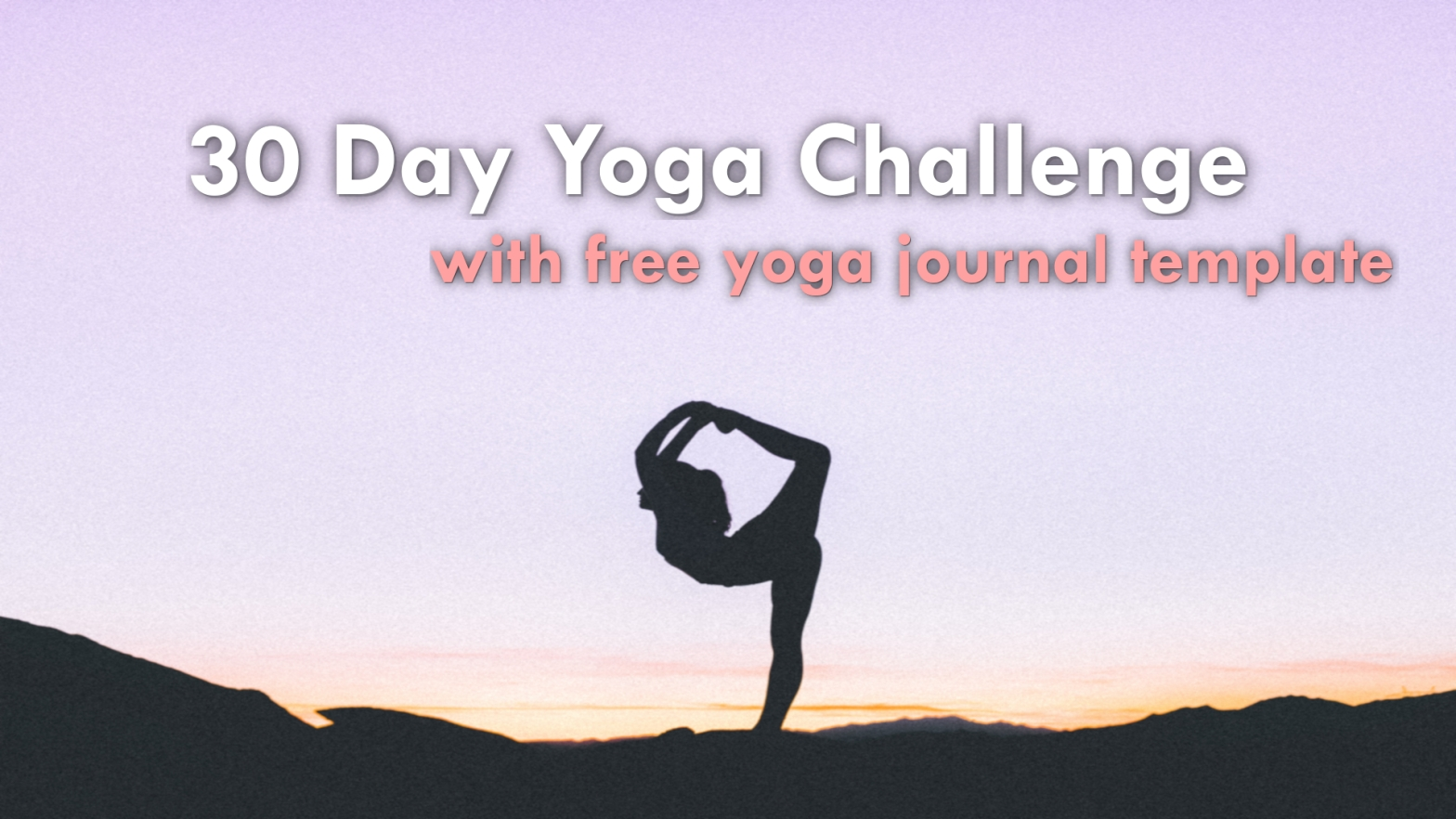 "Woman silhouette holding dancer's pose. Text says: ""30 day yoga challenge with free yoga journal template"""